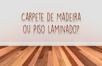 Carpete de Madeira ou Piso Laminado? Vale a pena?