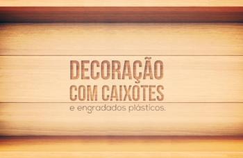 DECORAÇÃO COM CAIXOTES DE FEIRA E ENGRADADOS PLÁSTICOS